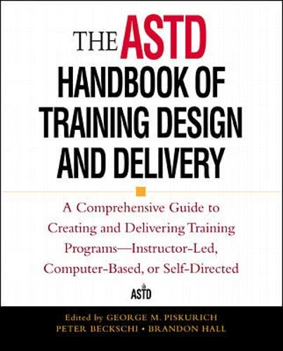 9780071343107: The ASTD Handbook of Training Design and Delivery: A Comprehensive Guide to Creating and Delivering Training Programs - Instructor-led, ... (ASTD Trainer's Sourcebook Series)