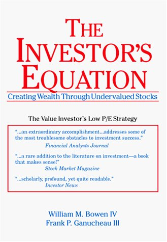 The Investor's Equation: Creating Wealth Through Undervalued Stocks: William M. Bowen, Frank P...