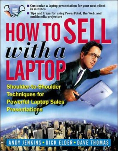 9780071345217: How to Sell with a Laptop; Shoulder to Shoulder Techniques for Powerful Laptop Sales Presentations