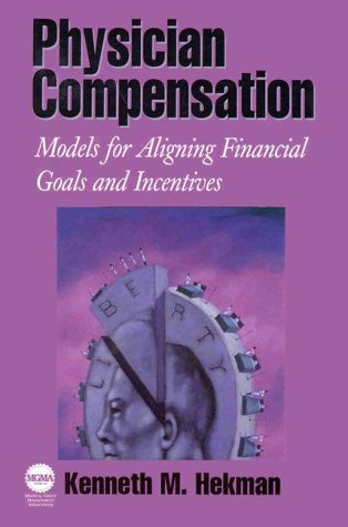 9780071345538: Physician Compensation: Models for Aligning Financial Goals and Incentives