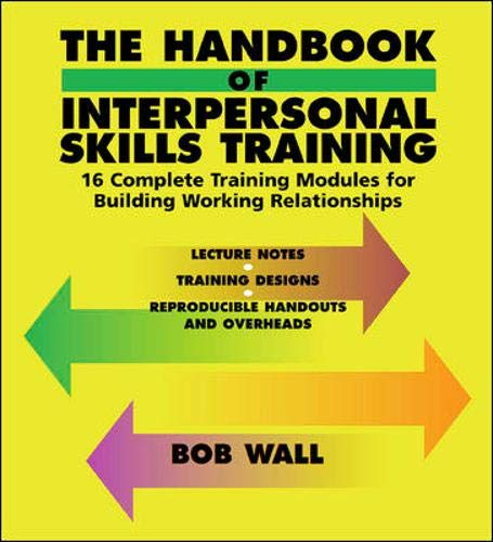 9780071346535: The Handbook of Interpersonal Skills Training: 16 Complete Training Modules for Building Working Relationships