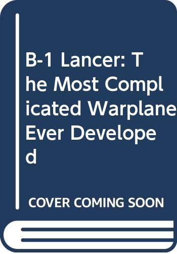 9780071346955: B-1 Lancer: The Most Complicated Warplane Ever Developed