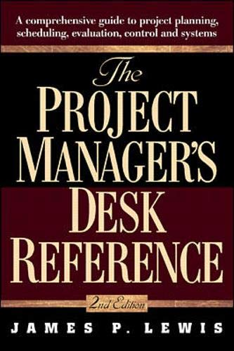 9780071347501: The Project Manager's Desk Reference: A Comprehensive Guide to Project Planning, Scheduling, Evaluation, Control and Systems