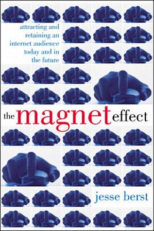9780071348034: The Magnet Effect: Attracting and Retaining an Audience on the Internet Today, Tomorrow and in the Future