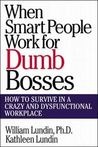 9780071348089: When Smart People Work for Dumb Bosses: How to Survive in a Crazy and Dysfunctional Workplace