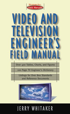 Video and Television Engineer's Field Manual: Whitaker, Jerry C.