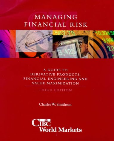 9780071348706: Managing Financial Risk: Aguide to Derivative Products, Financial Engineering and Value Maximization