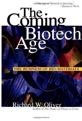 The Coming Biotech Age: The Business of Bio-Materials (0071350209) by Richard W. Oliver
