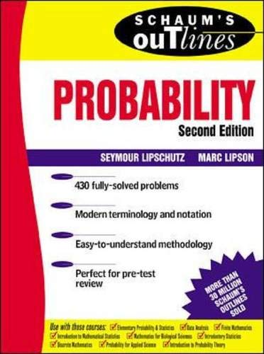 Schaum's Outline of Theory and Problems of Probability (2nd Edition) (0071352031) by Seymour Lipschutz; Marc Lipson