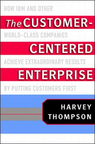 9780071352109: The Customer-Centered Enterprise: How IBM and Other World-Class Companies Achieve Extraordinary Results by Putting Customers First