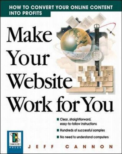 9780071352413: Make Your Website Work for You: How to Convert Online Content Into Profits