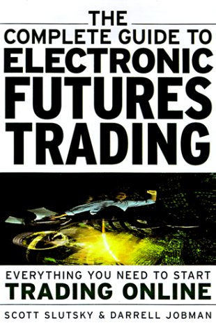 The Complete Guide to Electronic Trading Futures: Slutsky, Scott; Jobman,