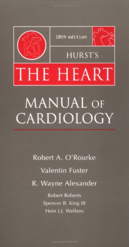 Hurst's The Heart: Manual of Cardiology: Robert A. O'Rourke,
