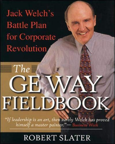 9780071354813: The GE Way Fieldbook: Jack Welch's Battle Plan for Corporate Revolution
