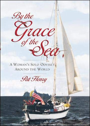 By the Grace of the Sea: a Woman's Solo Odyssey Around the World.: Henry, Pat