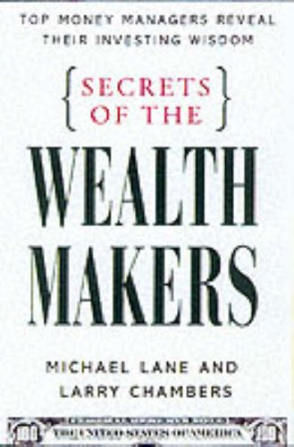 9780071355742: Secrets of the Wealth Makers: Top Money Managers Reveal Their Investing Wisdom