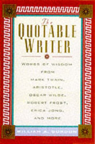 9780071355766: Quotable Writer: Words of Wisdom from Mark Twain, Aristotle, Oscar Wilde, Robert Frost, Erica Jong, Toni Morrison, Michael Korda, Herman Melville, George Orwell, Pearl S.Buck and More (The Quotable)