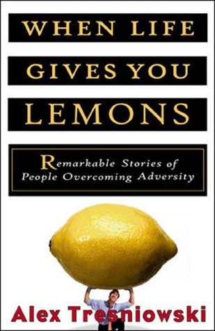 9780071355919: When Life Gives You Lemons: Remarkable Stories of People Overcoming Adversity