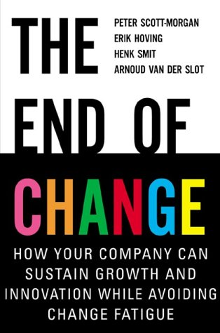 9780071357005: The End of Change: How Your Company Can Sustain Growth and Innovation While Avoiding Change Fatigue
