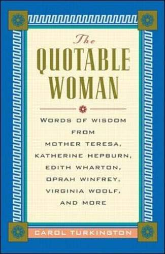 9780071357326: The Quotable Woman: Wisdom from Mother Theresa, Hillary Clinton, Edith Wharton, Oprah Winfrey, Jacqueline Kennedy Onassis, Virginia Woolf, Elizabeth Dole, ... Katharine Hepburn and More (The Quotable)
