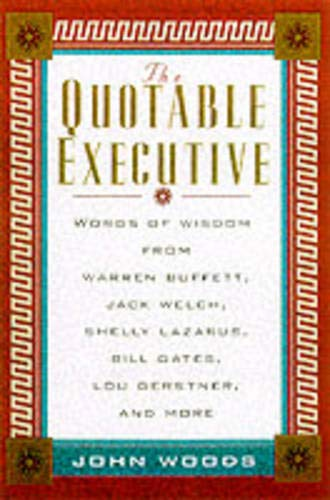 9780071357340: Quotable Executive: Words of Wisdom from Warren Buffett, Jack Welsh, Shelly Lazarus, Bill Gates, Lou Gerstner, Richard Branson, Carly Fiorina, Lee Iacocca and More (The Quotable)