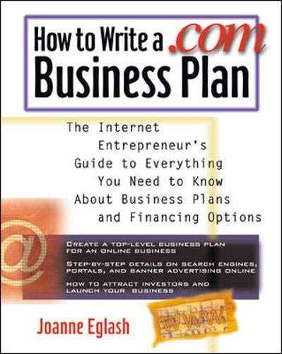 9780071357531: How to Write A .com Business Plan: The Internet Entrepreneur's Guide to Everything You Need to Know About Business Plans and Financing Options