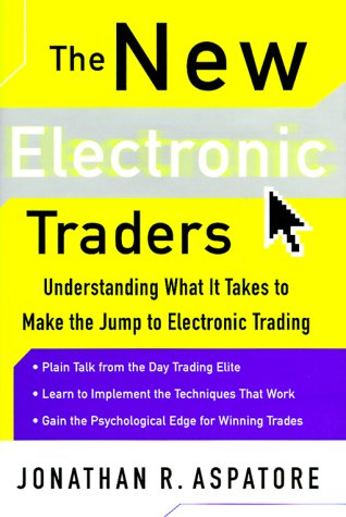 9780071357722: The New Electronic Traders: Understanding What It Takes to Make the Jump to Electronic Trading