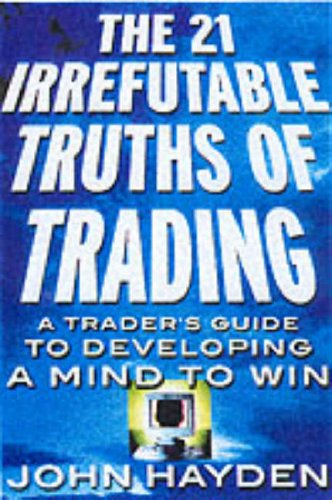 9780071357890: The 21 Irrefutable Truths of Trading: A Trader's Guide to Developing a Mind to Win