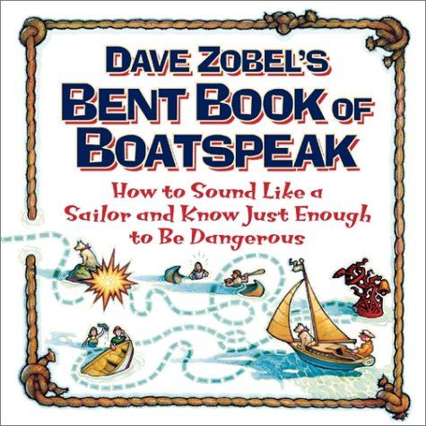 9780071358170: Dave Zobel's Bent Book of Boatspeak: How to Sound Like a Sailor and Know Just Enough to be Dangerous