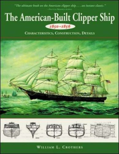9780071358231: The American-Built Clipper Ship, 1850-1856: Characteristics, Construction, and Details