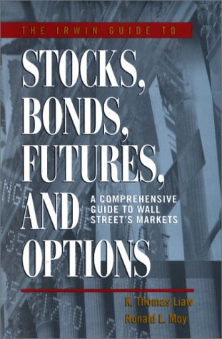 The Irwin Guide to Stocks, Bonds, Futures, and Options: Liaw, K. Thomas; Moy, Ronald L.