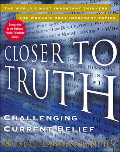 9780071359962: Closer to Truth: Challenging Current Belief