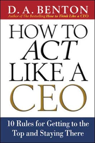 9780071359986: How to Act Like a CEO: 10 Rules for Getting to the Top and Staying There