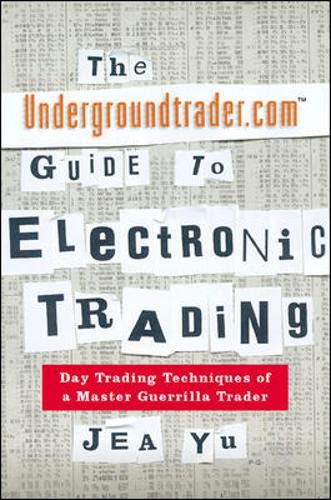 9780071360166: The Undergroundtrader.com Guide to Electronic Trading: Day Trading Techniques of a Master Guerilla Trader