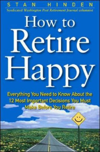 9780071360340: How To Retire Happy: Everything You Need to Know about the 12 Most Important Decisions You Must Make before You Retire