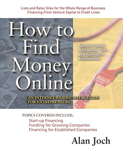 How to Find Money Online: An Internet-Based Capital Guide for Entrepreneurs: Alan Joch