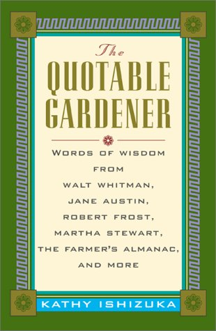 9780071360616: The Quotable Gardener: Words of Wisdom from Walt Whitman, Alice Walker, Thomas Jefferson, Martha Stewart, The Farmer's Almanac, and more