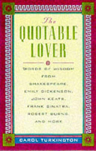 9780071360647: The Quotable Lover : Words of Wisdom from Shakespeare, Emily Dickinson, John Keats, Frank Sinatra, Robert Burns, Pepe LePew, and more