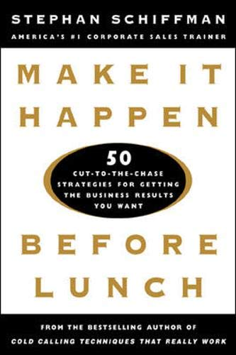 9780071360715: Make It Happen Before Lunch: 50 Cut-to-the-Chase Strategies for Getting the Business Results You Want
