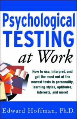 9780071360791: Psychological Testing at Work: How to Use, Interpret and Get the Most Out of the Newest Tests in Personality, Learning Style, Aptitudes, Interests and More!