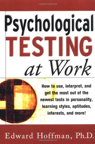 9780071360791: Psychological Testing at Work: How to Use, Interpret, and Get the Most Out of the Newest Tests in Personality, Learning Style, Aptitudes, Interests, and More!