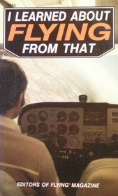 9780071360944: I Learned about Flying from That
