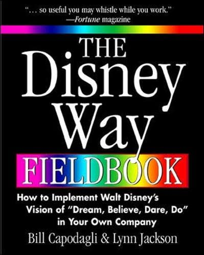 9780071361064: The Disney Way Fieldbook: How to Implement Walt Disney¿s Vision of ¿Dream, Believe, Dare, Do¿ in Your Own Company