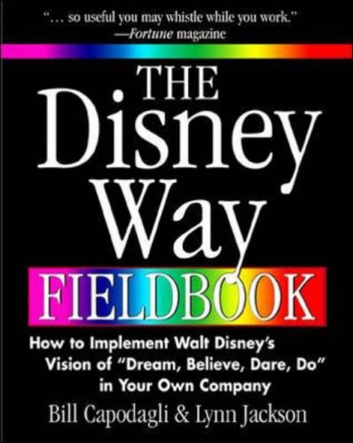 9780071361064: The Disney Way Fieldbook: How to Implement Walt Disney�s Vision of �Dream, Believe, Dare, Do� in Your Own Company