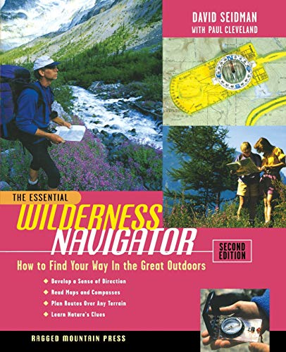 The Essential Wilderness Navigator: How to Find: Seidman, David; Cleveland,