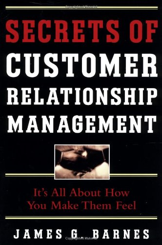 9780071362535: Secrets of Customer Relationship Management: It's All About How You Make Them Feel