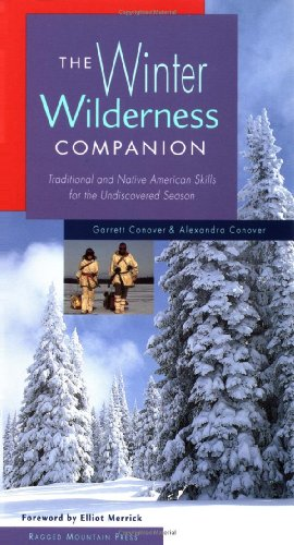 The Winter Wilderness Companion: Traditional and Native American Skills for the Undiscovered Season (007136417X) by Conover, Garrett; Conover, Alexandra
