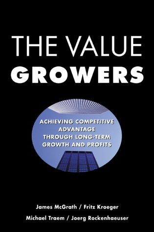 9780071364409: The Value Growers: Achieving Competitive Advantage Through Long-Term Growth and Profits