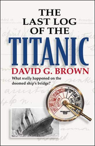 9780071364478: The Last Log of the Titanic: What Really Happened on the Doomed Ship's Bridge?