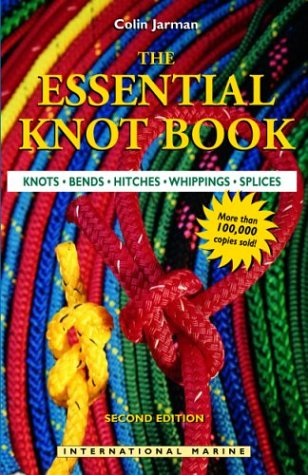 The Essential Knot Book: Knots, Bends, Hitches,: Jarman, Colin